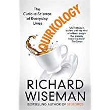 Quirkology: The Curious Science of Everyday Lives by Richard Wiseman (2015-01-15)