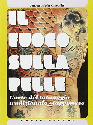 Il fuoco sulla pelle. La storia e l'arte del tatuaggio giapponese - Fuoco Arte