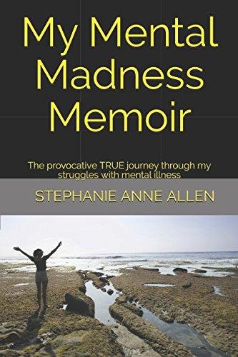 My Mental Madness Memoir: The provocative TRUE journey through my struggles with mental illness por Stephanie Anne Allen