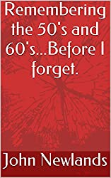 Remembering the 50's and 60's...Before I forget.