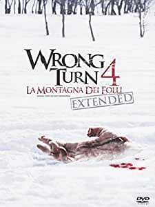 Wrong turn 4 - La montagna dei folli(extended version)
