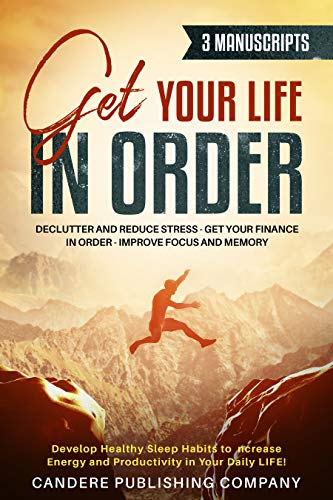 Get Your Life In Order 3 - 1 Manuscript: Declutter and Reduce Stress, Get Your Finance in Order, Improve Focus and Memory, Develop Healthy Sleep Habits ... Energy and Productivity! (English Edition)