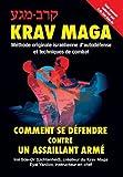 Krav-Maga: Comment se défendre contre un assaillant armé: Méthode originale israélienne d'autodéfense et techniques de combat