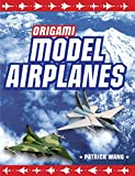Origami Model Airplanes: Create Amazingly Detailed Model Airplanes Using Basic Origami Techniques! Origami Book With 23 Designs & Plane Histories