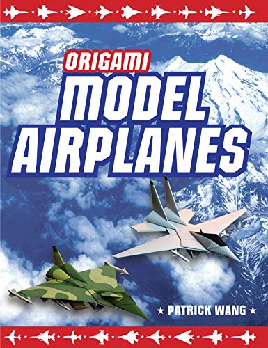 Origami Model Airplanes: Create Amazingly Detailed Model Airplanes Using Basic Origami Techniques!