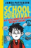 School Survival - Die schlimmsten Jahre meines Lebens (Reihe Hanser) - James Patterson