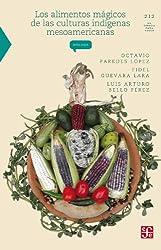 Los alimentos mágicos de las culturas indígenas mesoamericanas (La Ciencia Para Todos) (Spanish Edition)