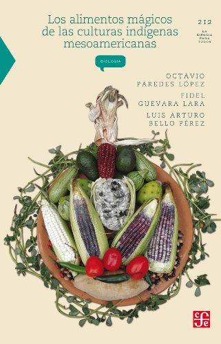 Los alimentos mágicos de las culturas indígenas mesoamericanas (La Ciencia Para Todos n 212)