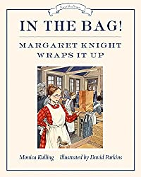 In the Bag!: Margaret Knight Wraps It Up (Great Idea (Tundra Books))