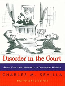 Disorder in the Court: Great Fractured Moments in Courtroom History de [Sevilla, Charles M.]