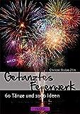 Getanztes Feuerwerk: 50 Tänze und 1000 Ideen (Buch incl. CD)