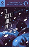 It Never Goes Away (Brighton's No.1 Private Detective Book 3)
