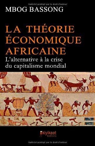 La Théorie Économique Africaine: L'alternative à la crise du capitalisme mondial de Mbog Bassong (25 avril 2014) Broché