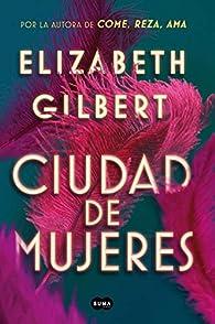 Ciudad de mujeres par Elizabeth Gilbert