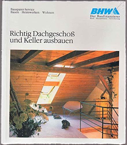 Richtig Dachgeschoß und Keller ausbauen. Schritt für Schritt. Anleitungen in Bild und Text. Bausparer-Service. Bauen - Heimwerken - Wohnen.