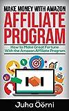 Make Money With Amazon Affiliate Program: How to Make Great Fortune With the Amazon Affiliate Program