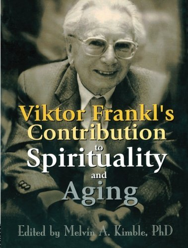 Viktor Frankl's Contribution to Spirituality and Aging (2001-04-08)