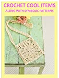 Crochet Cool Items along with Symbolic patterns (English Edition)