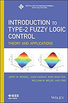 Introduction To Type-2 Fuzzy Logic Control: Theory and Applications (IEEE Press Series on Computational Intelligence) von [Mendel, Jerry, Hagras, Hani, Tan, Woei-Wan, Melek, William W., Ying, Hao]