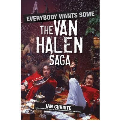 [(Everybody Wants Some: The Van Halen Saga )] [Author: Ian Christe] [Sep-2007]