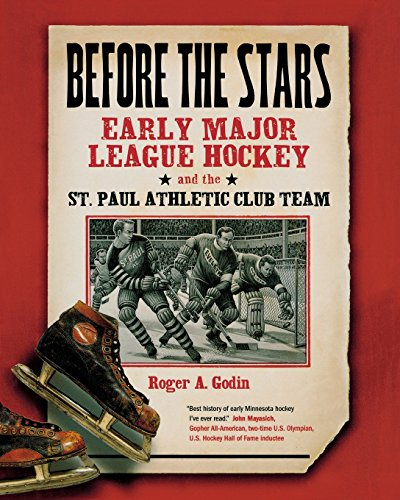 Before the Stars: Early Major League Hockey and the St. Paul Athletic Club Team por Roger A. Godin