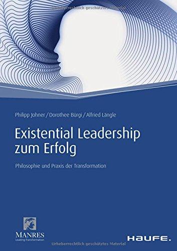 Existential Leadership zum Erfolg: Philosophie und Praxis der Transformation (Haufe Fachbuch)