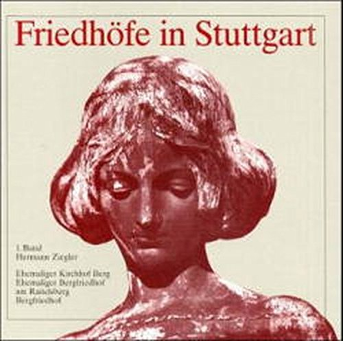 Friedhöfe in Stuttgart: Ziegler: Stgt. Friedhofe Bd. 1 (Veröffentlichungen des Archivs der Stadt Stuttgart)