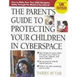 The Parent's Guide to Protecting Your Children in Cyberspace: UK Edition. by Parry Aftab (1-Apr-2000) Paperback