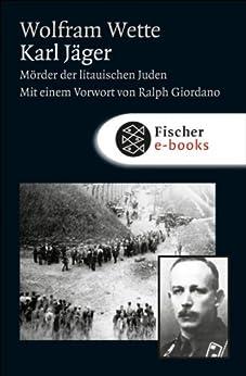 Karl Jäger: Mörder der litauischen Juden (Die Zeit des Nationalsozialismus) von [Wette, Wolfram]