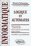 Logique et automates : Option informatique en MPSI, MP et MP*, premier et deuxième cycles universitaires, écoles d'ingénieurs...