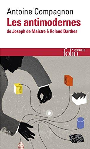 Les Antimodernes: De Joseph de Maistre à Roland Barthes par Antoine Compagnon