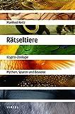 Rätseltiere: Krypto-Zoologie - Mythen, Spuren und Beweise - Manfred Reitz