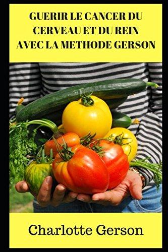 GUERIR LE CANCER DU CERVEAU ET DU REIN AVEC LA METHODE GERSON par Charlotte Gerson