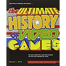 The Ultimate History of Video Games: From Pong to Pokemon and Beyond-The Story Behind the Craze That Touched Our Lives and Changed the World