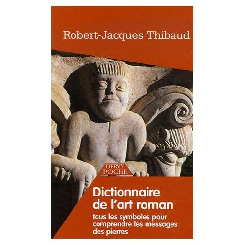 Dictionnaire de l'Art Roman : Tous les symboles pour comprendre les messages des pierres
