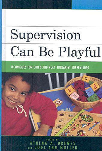 supervision-can-be-playful-techniques-for-child-and-play-therapist-supervisors-edited-by-athena-a-dr