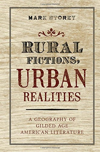Rural Fictions, Urban Realities: A Geography of Gilded Age American Literature by Mark Storey (2013-01-17)