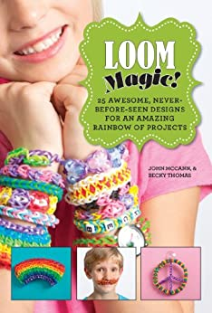 Loom Magic!: 25 Awesome, Never-Before-Seen Designs for an Amazing Rainbow of Projects par [McCann, John, Thomas, Becky]
