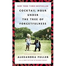 Exp Cocktail Hour Under the Tree of Forgetfulness by Fuller, Alexandra (April 24, 2012) Paperback