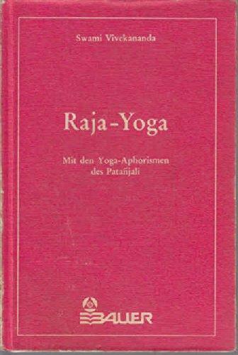 Raja - Yoga. Mit den Yoga- Aphorismen des Patanjali
