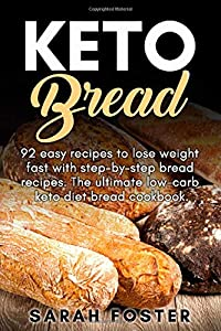 Keto Bread: 92 easy recipes to lose weight fast with step-by-step bread...