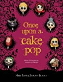 Once Upon a Cake Pop [PaperBack] By Neli Ban and Sarah Blake