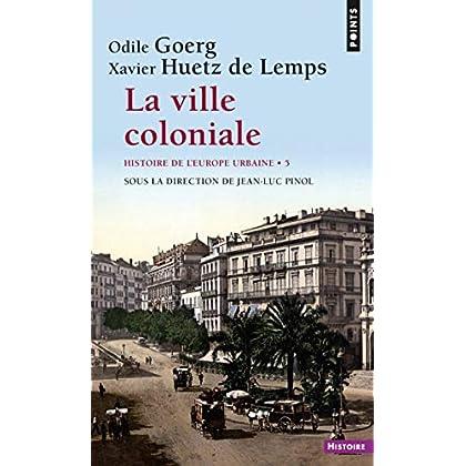 La ville coloniale XVe-XXe siècle - Histoire de l''Europe urbaine