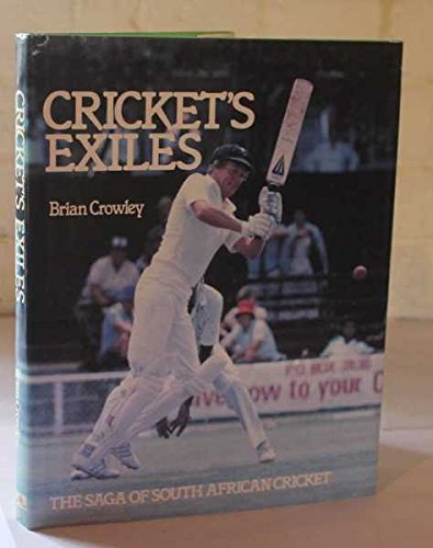 Cricket's Exiles: Saga of South African Cricket por Brian Crowley