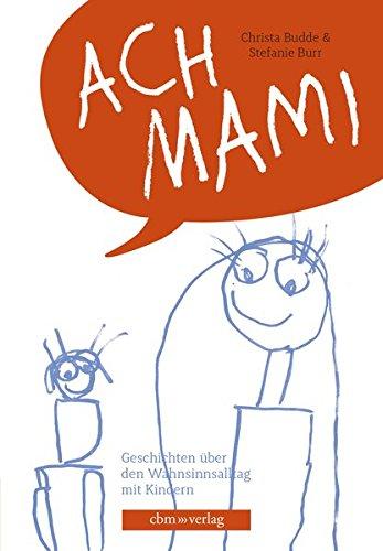 Ach Mami: Geschichten aus dem Wahnsinnsalltag mit Kindern