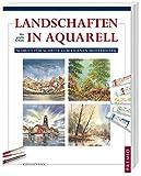 Landschaften in Aquarell: Die große Schule: Schritt für Schritt zum eigenen Meisterwerk - Keith Fenwick