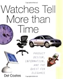 Watches Tell More Than Time: Product Design, Information and the Quest for Elegance