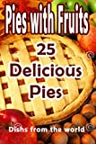 Best 25 Recipes of Delicious Pies with Fruits: quick and easy recipes