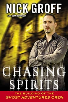 """Chasing Spirits: The Building of the """"Ghost Adventures"""" Crew di [Groff, Nick, Belanger, Jeff]"""