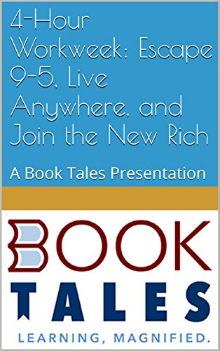 4-Hour Workweek: Escape 9-5, Live Anywhere, and Join the New Rich: A Book Tales Presentation (English Edition) (Escape 9)